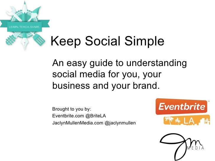 Keep Social SimpleAn easy guide to understandingsocial media for you, yourbusiness and your brand.Brought to you by:Eventb...