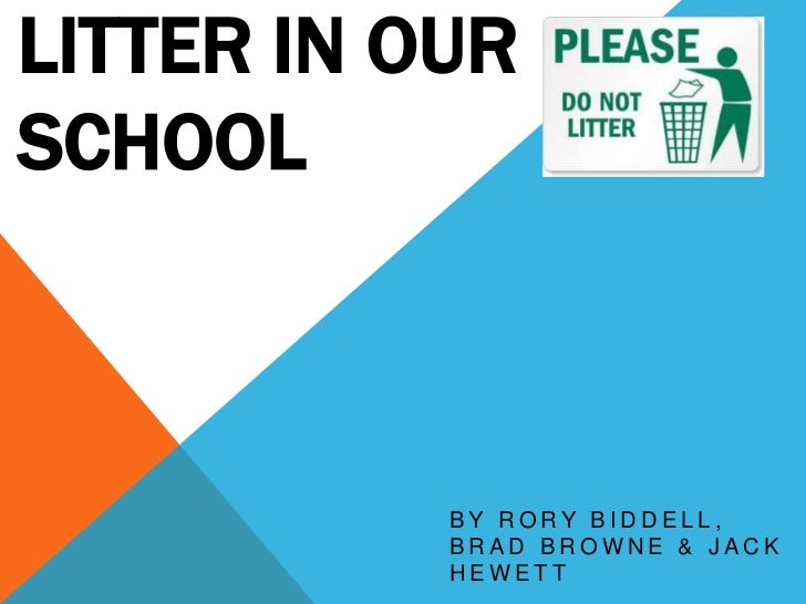 Litter In Our School<br />By Rory Biddell, brad browne & jack Hewett<br />