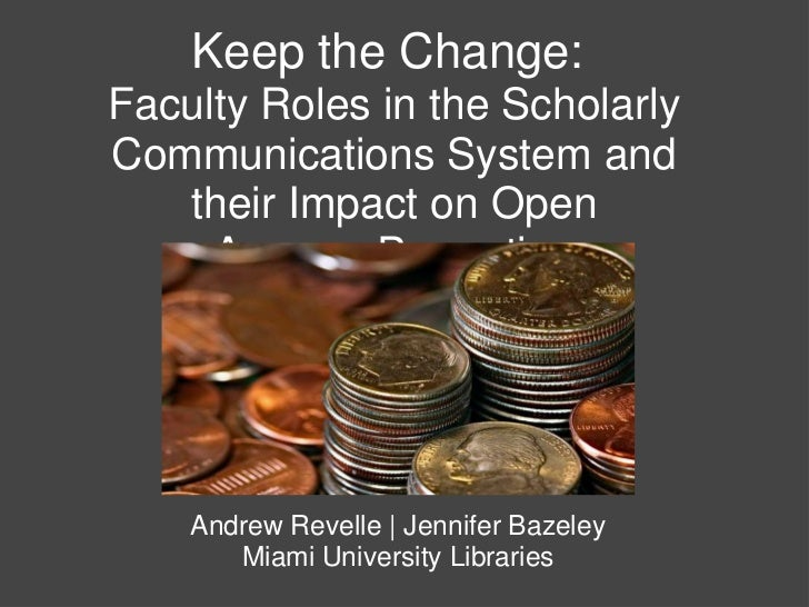 Keep the Change:Faculty Roles in the ScholarlyCommunications System and   their Impact on Open     Access Promotion    And...