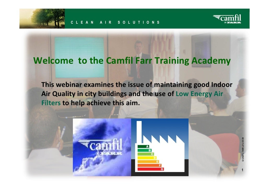 Welcome to the Camfil Farr Training Academy This webinar examines the issue of maintaining good Indoor Air Quality in city...