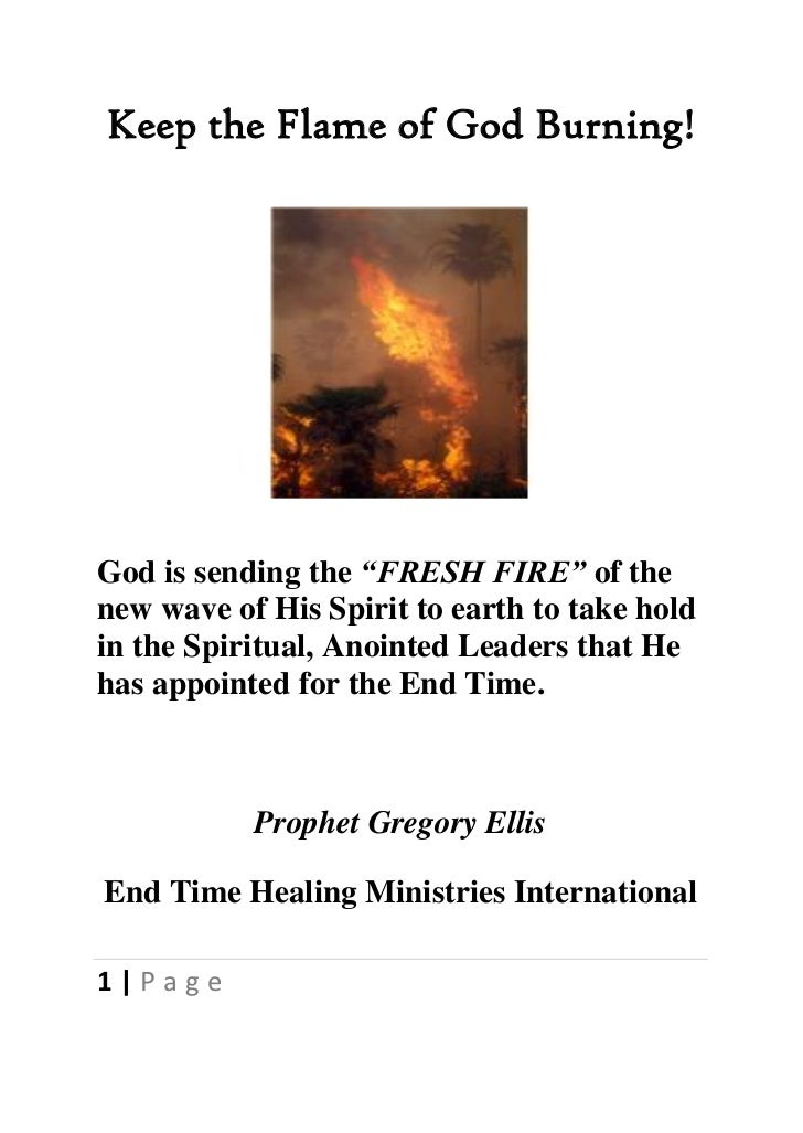 "Keep the Flame of God Burning!God is sending the ""FRESH FIRE"" of thenew wave of His Spirit to earth to take holdin the Spi..."