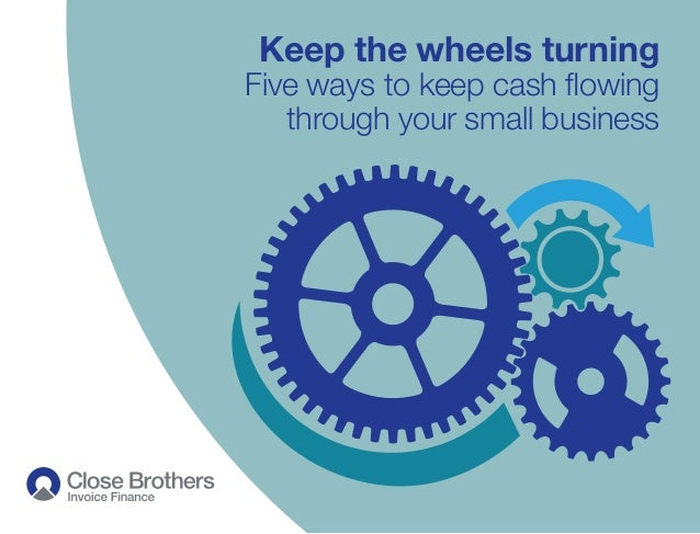 Keep the wheels turning Five ways to keep cash flowing through your small business