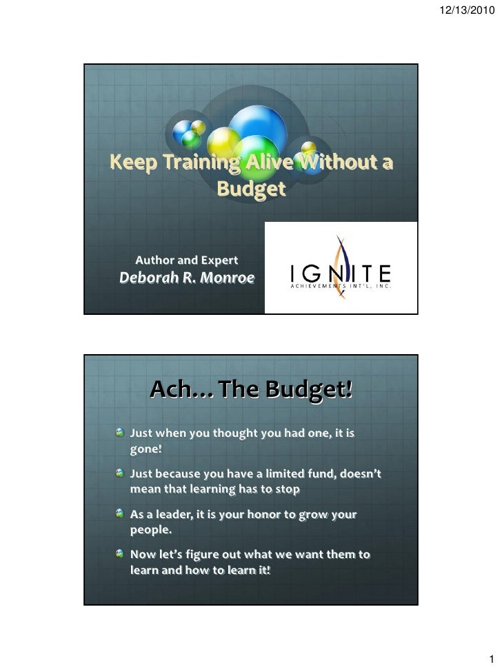 12/13/2010Keep Training Alive Without a           Budget   Author and Expert Deborah R. Monroe     Ach…The Budget!  Just w...