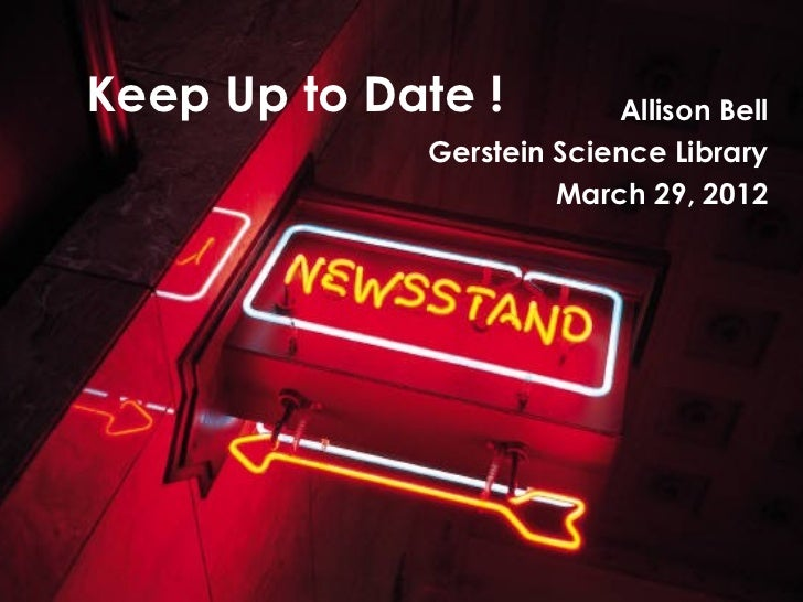 Keep Up to Date !         Allison Bell             Gerstein Science Library                      March 29, 2012