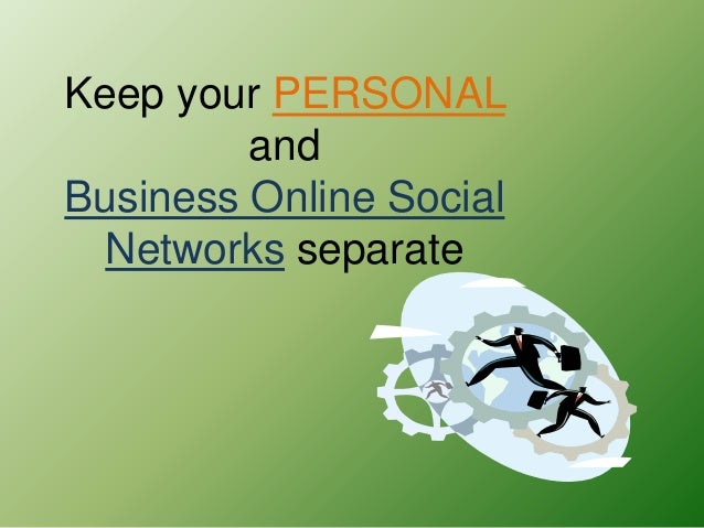 Keep your PERSONAL         andBusiness Online Social  Networks separate