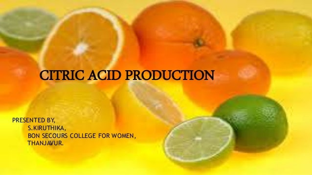 PRESENTED BY, S.KIRUTHIKA, BON SECOURS COLLEGE FOR WOMEN, THANJAVUR. CITRIC ACID PRODUCTION