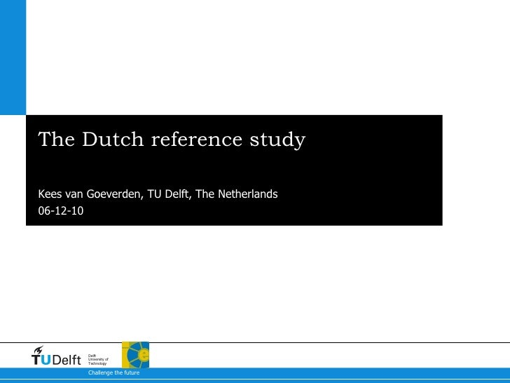 The Dutch reference study Kees van Goeverden, TU Delft, The Netherlands