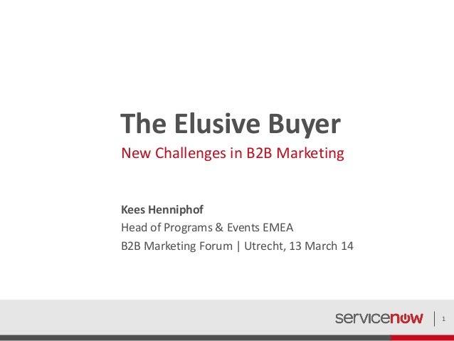 The Elusive Buyer New Challenges in B2B Marketing Kees Henniphof Head of Programs & Events EMEA B2B Marketing Forum | Utre...