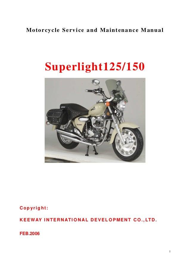 1 Motorcycle Service and Maintenance Manual Superlight125/150 Copyright: KEEWAY INTERNATIONAL DEVELOPMENT CO.,LTD. FEB.2006