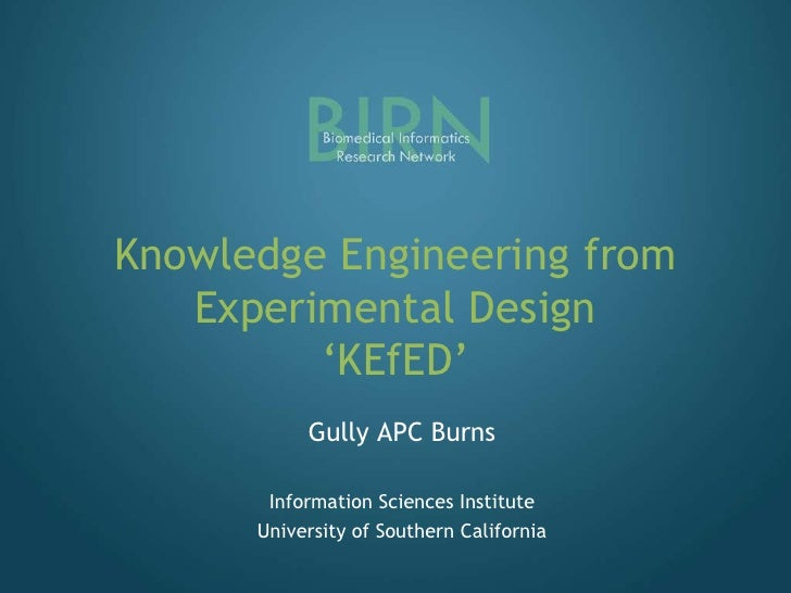 Knowledge Engineering from Experimental Design'KEfED'<br />Gully APC Burns<br />Information Sciences Institute<br />Univer...