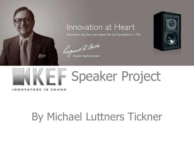Speaker ProjectBy Michael Luttners Tickner