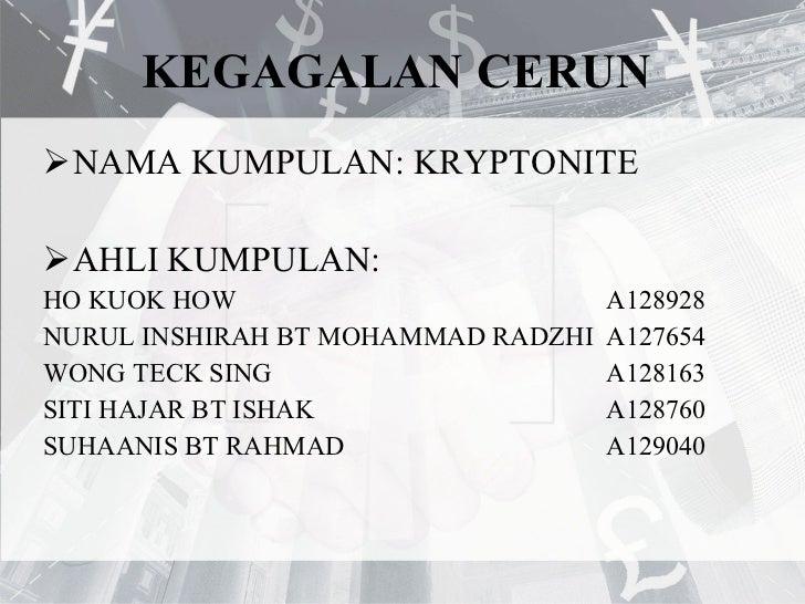 KEGAGALAN CERUN  <ul><li>NAMA KUMPULAN: KRYPTONITE </li></ul><ul><li>AHLI KUMPULAN: </li></ul><ul><li>HO KUOK HOW  A128928...
