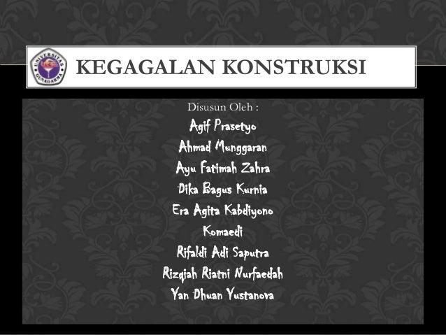 KEGAGALAN KONSTRUKSI Disusun Oleh :  Agif Prasetyo Ahmad Munggaran Ayu Fatimah Zahra Dika Bagus Kurnia Era Agita Kabdiyono...