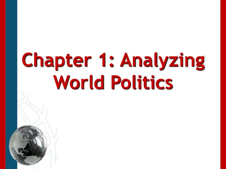 Chapter 1: Analyzing   World Politics