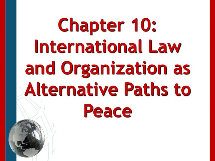 Chapter 10: International Law and Organization as Alternative Paths to Peace<br />