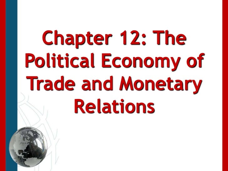 Chapter 12: The Political Economy of Trade and Monetary Relations<br />