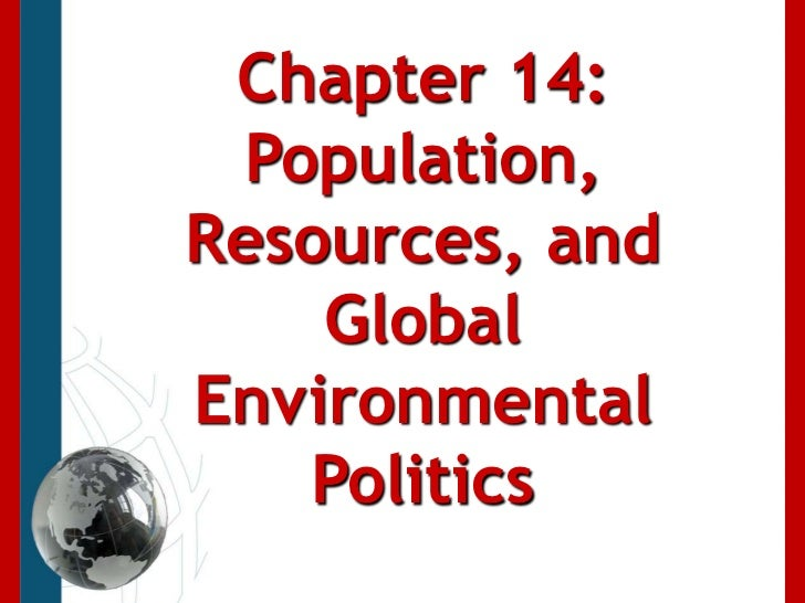 Chapter 14: Population, Resources, and Global Environmental Politics<br />