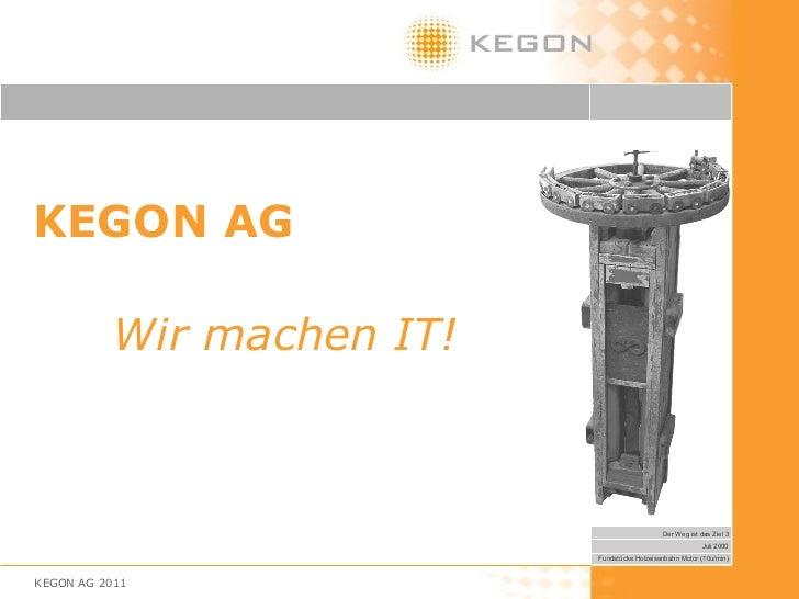 KEGON AG Wir machen IT! KEGON AG 2011 Der Weg ist das Ziel 3 Juli 2000 Fundstücke Holzeisenbahn Motor (10u/min)