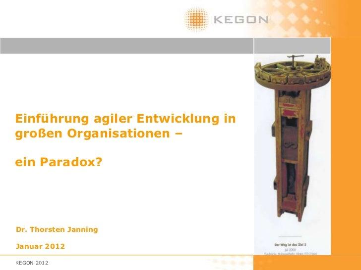 • Einführung agiler Entwicklung in  großen Organisationen –• ein Paradox?  Dr. Thorsten Janning  Januar 2012  KEGON 2012