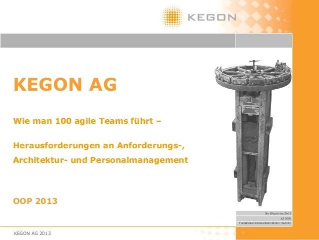 KEGON AGWie man 100 agile Teams führt –Herausforderungen an Anforderungs-,Architektur- und PersonalmanagementOOP 2013     ...