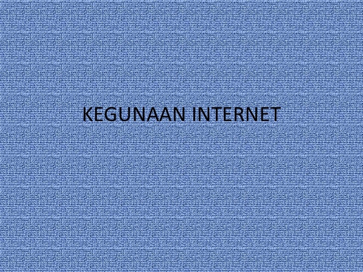 KEGUNAAN INTERNET<br />