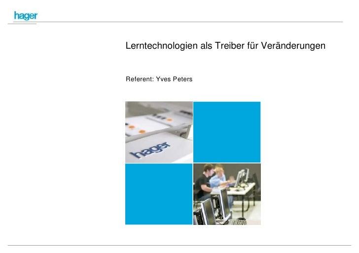 Lerntechnologien als Treiber für Veränderungen   Referent: Yves Peters                                                    ...