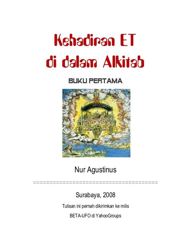 Kehadiran ET di dalam Alkitab Buku Pertama Nur Agustinus ====================================== Surabaya, 2008 Tulisan ini...
