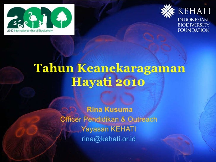 Tahun Keanekaragaman Hayati 2010  Rina Kusuma Officer Pendidikan & Outreach  Yayasan KEHATI  [email_address]