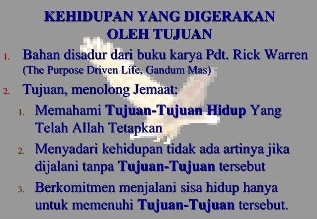 KEHIDUPAN YANG DIGERAKAN OLEH TUJUAN 1. Bahan disadur dari buku karya Pdt. Rick Warren (The Purpose Driven Life, Gandum Ma...