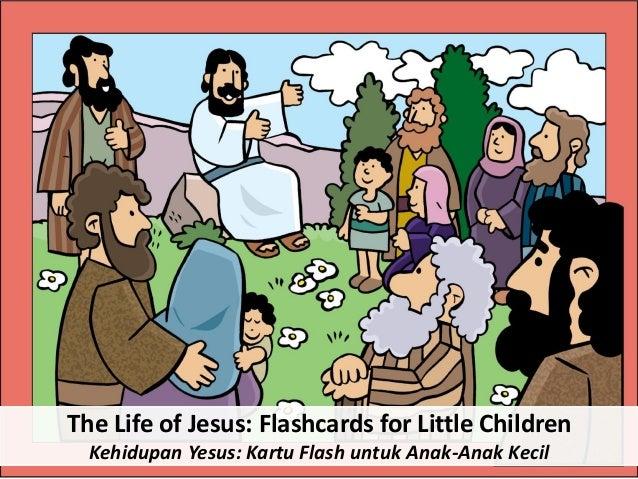The Life of Jesus: Flashcards for Little Children Kehidupan Yesus: Kartu Flash untuk Anak-Anak Kecil