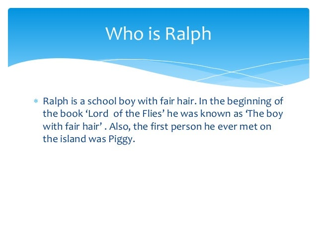 an analysis of the character named ralph in lord of the flies Lord of the flies, an analysis the character that stood out the most was ralph, who was excellently developed by golding as a leader.