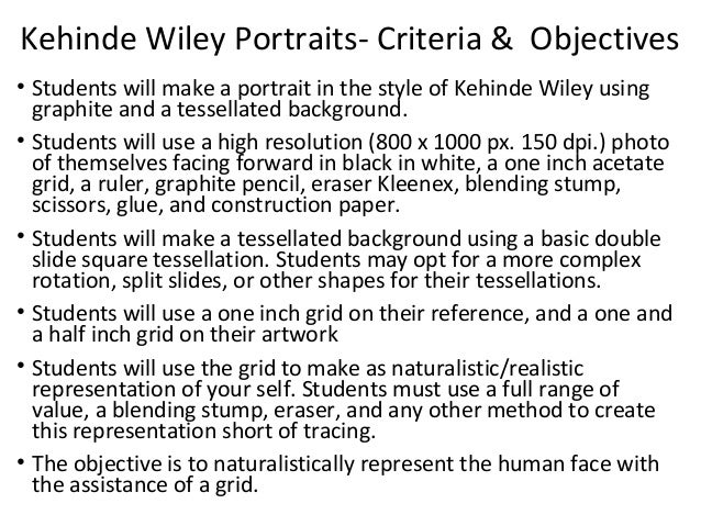 Kehinde Wiley Portraits- Criteria & Objectives • Students will make a portrait in the style of Kehinde Wiley using graphit...
