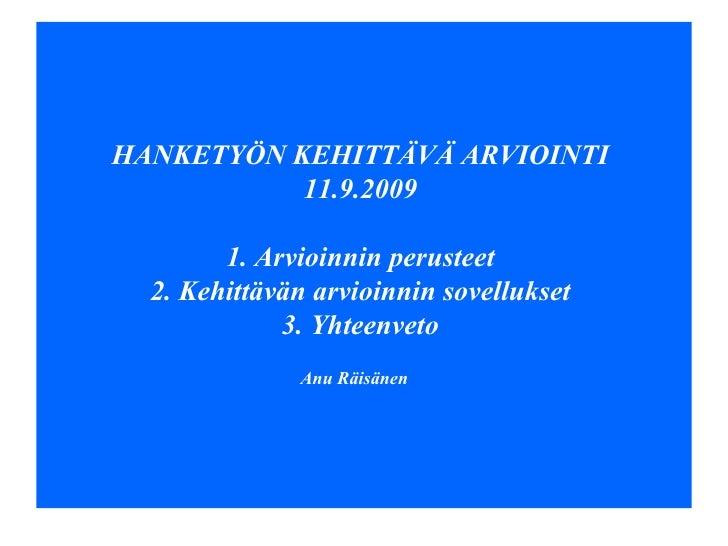 HANKETYÖN KEHITTÄVÄ ARVIOINTI  11.9.2009  1. Arvioinnin perusteet  2. Kehittävän arvioinnin sovellukset  3. Yhteenveto  An...