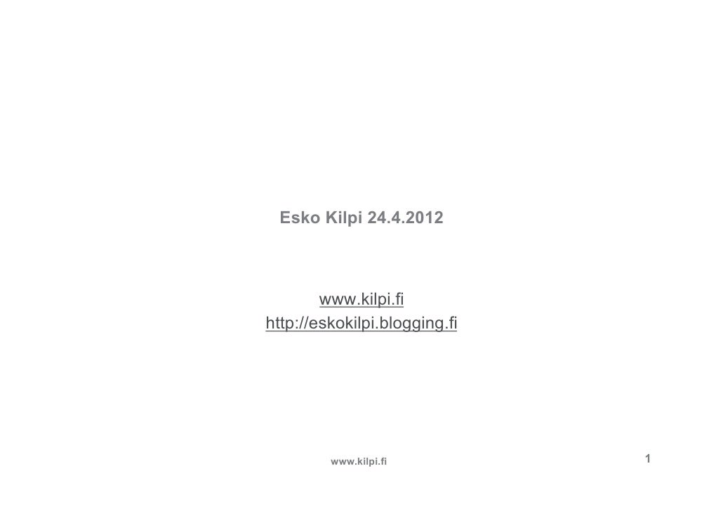 Esko Kilpi 24.4.2012        www.kilpi.fihttp://eskokilpi.blogging.fi         www.kilpi.fi          1