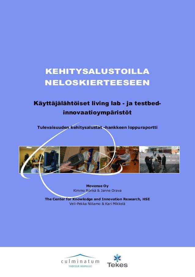 KEHITYSALUSTOILLA NELOSKIERTEESEEN Käyttäjälähtöiset living lab - ja testbed- innovaatioympäristöt Tulevaisuuden kehitysal...