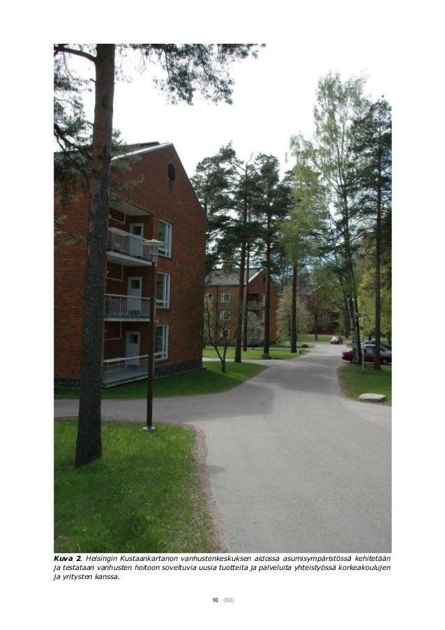10 (60) Kuva 2. Helsingin Kustaankartanon vanhustenkeskuksen aidossa asumisympäristössä kehitetään ja testataan vanhusten ...