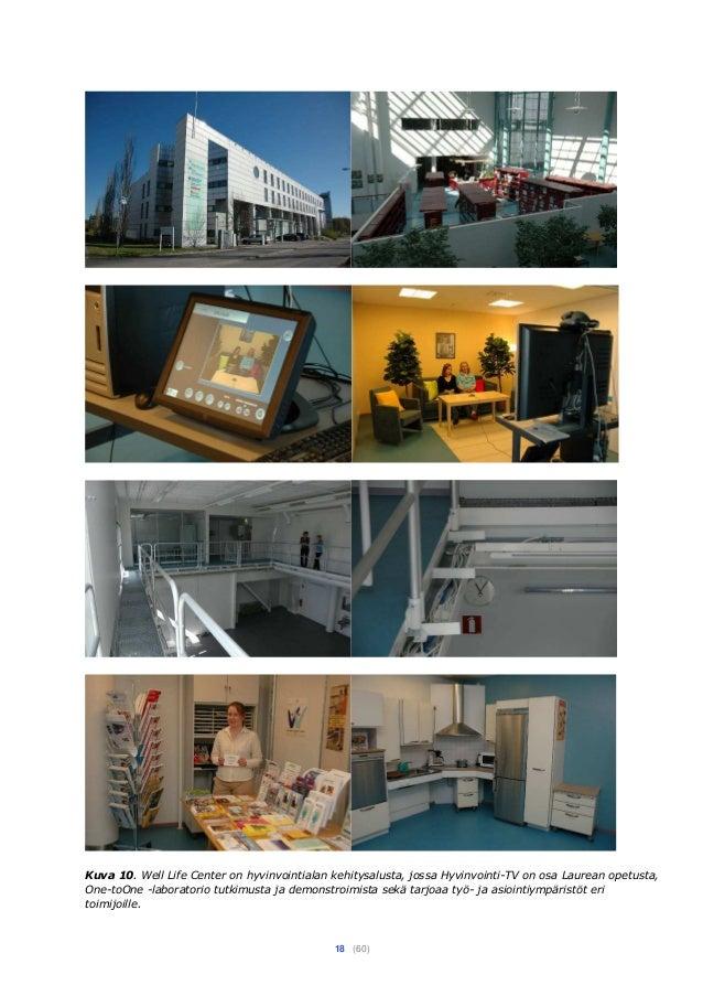 18 (60) Kuva 10. Well Life Center on hyvinvointialan kehitysalusta, jossa Hyvinvointi-TV on osa Laurean opetusta, One-toOn...