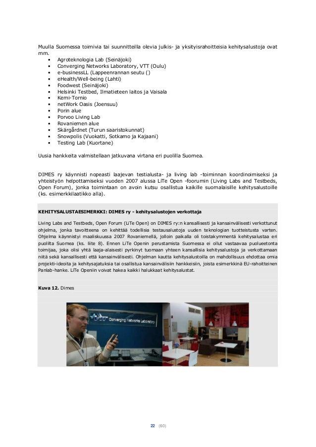 22 (60) Muulla Suomessa toimivia tai suunnitteilla olevia julkis- ja yksityisrahoitteisia kehitysalustoja ovat mm. • Agrot...