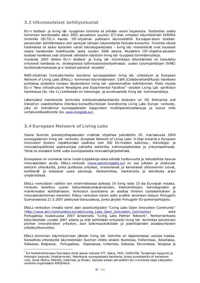 23 (60) 3.3 Ulkomaalaiset kehitysalustat EU:n testbed- ja living lab -tyyppinen toiminta oli pitkään varsin hajanaista. Te...