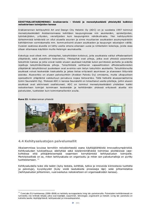 31 (60) KEHITYSALUSTAESIMERKKI: Arabianranta - tiivistä ja menestyksekästä yhteistyötä kaikkien neloskierteen toimijoiden ...