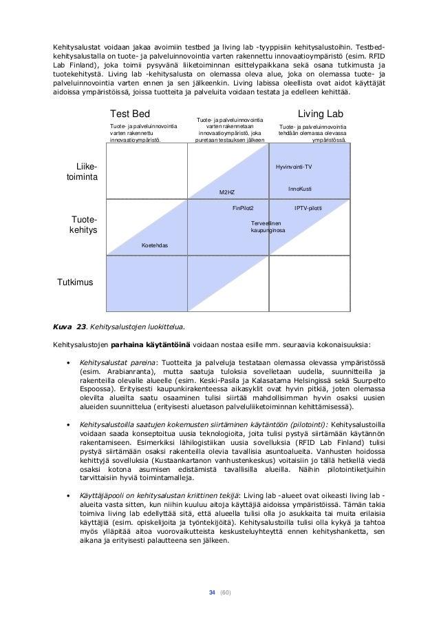 34 (60) Kehitysalustat voidaan jakaa avoimiin testbed ja living lab -tyyppisiin kehitysalustoihin. Testbed- kehitysalustal...