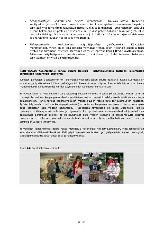 35 (60) • Kehitysalustojen kehittäminen alueita profiloimalla: Tulevaisuudessa tultaneen kehitysalustoja profiloimaan nyky...