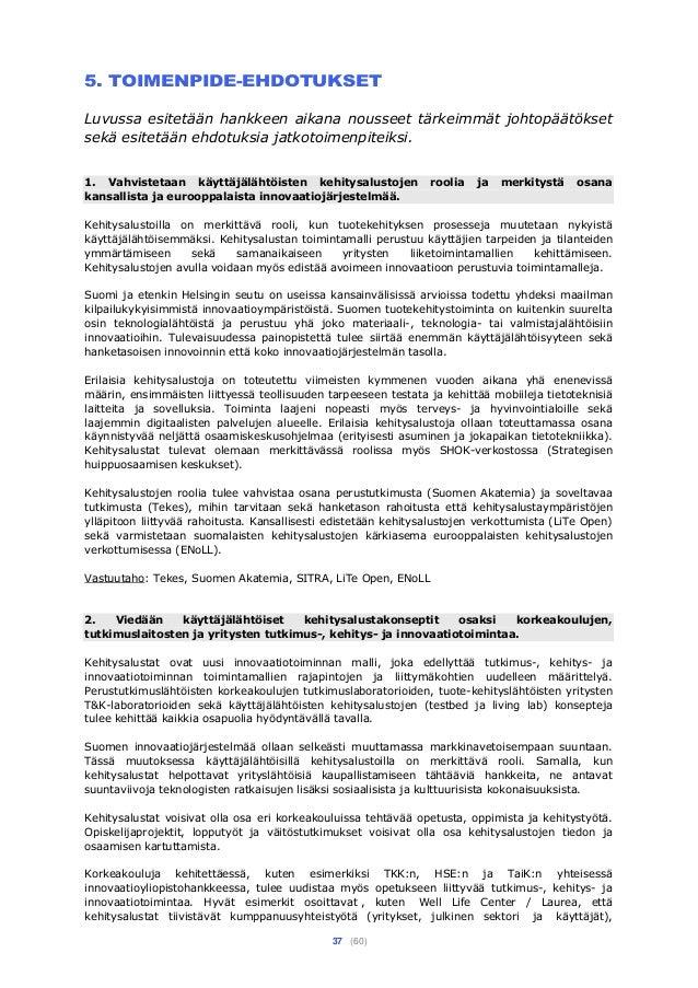 37 (60) 5. TOIMENPIDE-EHDOTUKSET Luvussa esitetään hankkeen aikana nousseet tärkeimmät johtopäätökset sekä esitetään ehdot...