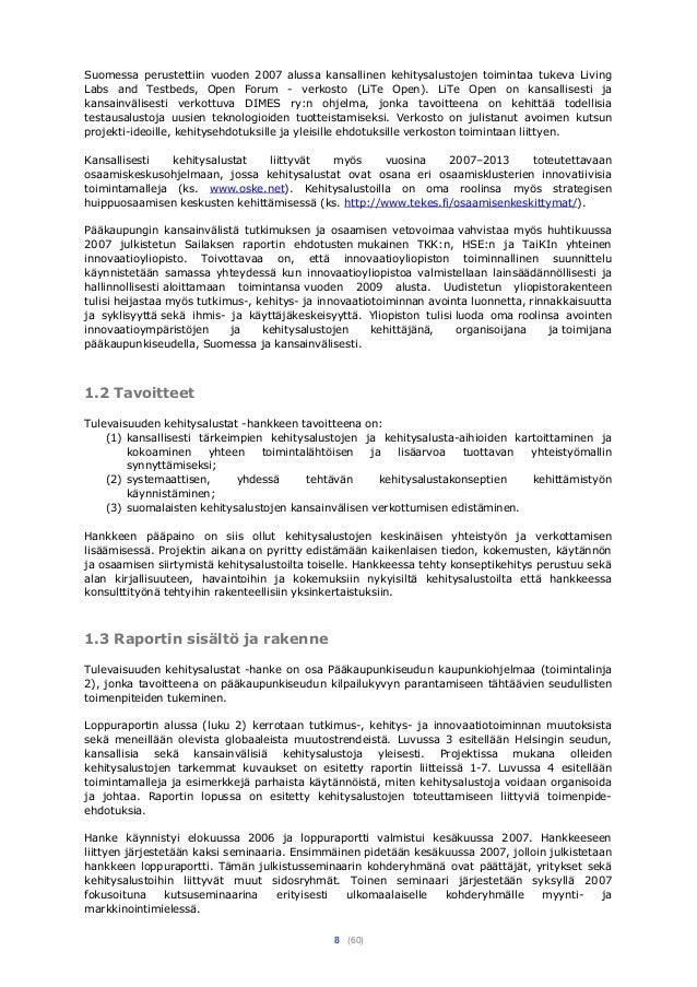 8 (60) Suomessa perustettiin vuoden 2007 alussa kansallinen kehitysalustojen toimintaa tukeva Living Labs and Testbeds, Op...