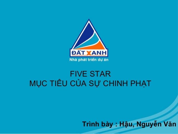 FIVE STAR MỤC TIÊU CỦA SỰ CHINH PHẠT Trình bày : Hậu, Nguyễn Văn