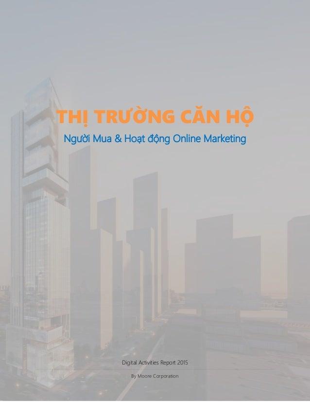 Digital Activities Report 2015 By Moore Corporation THỊ TRƯỜNG CĂN HỘ Người Mua & Hoạt động Online Marketing