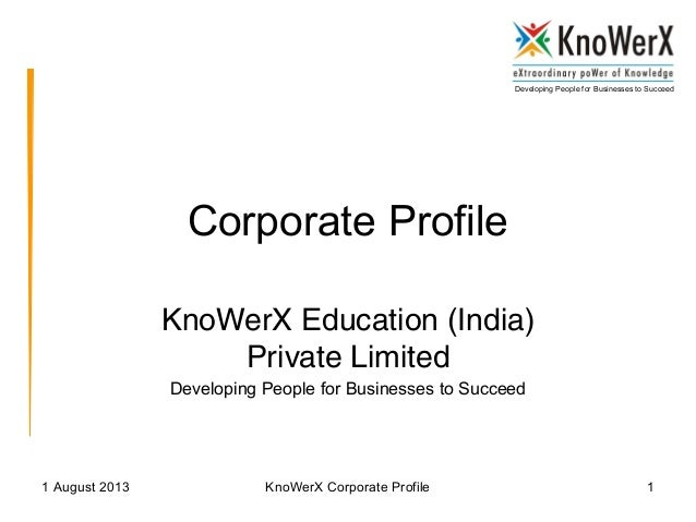Developing People for Businesses to Succeed 1 August 2013 KnoWerX Corporate Profile 1 Corporate Profile KnoWerX Education ...