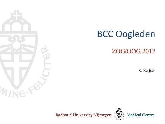 BCC Oogleden   ZOG/OOG 2012          S. Keijser