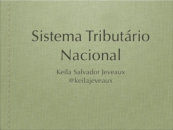 Sistema Tributário     Nacional   Keila Salvador Jeveaux       @keilajeveaux