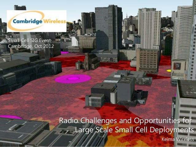 Radio Challenges and Opportunities for Large Scale Small Cell Deployments Keima Wireless Small Cell SIG Event Cambridge, O...
